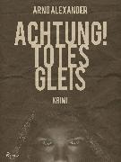 Cover-Bild zu Achtung! Totes Gleis (eBook) von Alexander, Arno