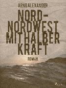 Cover-Bild zu Nord-Nordwest mit halber Kraft (eBook) von Alexander, Arno