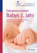 Cover-Bild zu Entspannt erleben: Babys 1. Jahr von Jahn-Zöhrens, Ursula