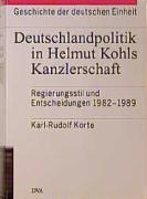 Cover-Bild zu Bd. 1: Deutschlandpolitik in Helmut Kohls Kanzlerschaft - Geschichte der Deutschen Einheit von Korte, Karl-Rudolf