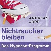 Cover-Bild zu Nichtraucher bleiben. Das Hypnose-Programm (Audio Download) von Jopp, Andreas