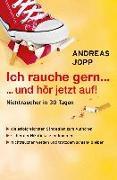 Cover-Bild zu Ich rauche gern ... und hör jetzt auf: Nichtraucher in 30 Tagen (eBook) von Jopp, Andreas