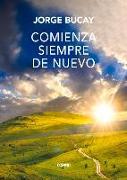 Cover-Bild zu Bucay, Jorge: Comienza Siempre de Nuevo