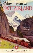 Cover-Bild zu Slow Train to Switzerland von Bewes, Diccon
