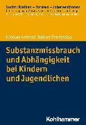 Cover-Bild zu Substanzmissbrauch und Abhängigkeit bei Kindern und Jugendlichen (eBook) von Thomasius, Rainer