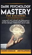 Cover-Bild zu Goleman, Navarro: Dark Psychology Mastery for Beginners: 2 Books in 1: Manipulation & Body Language - The Complete Guide to Learning the Art of Persuasion, Influence Pe