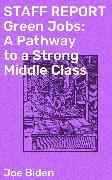 Cover-Bild zu Biden, Joe: STAFF REPORT Green Jobs: A Pathway to a Strong Middle Class (eBook)