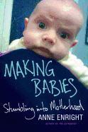 Cover-Bild zu Enright, Anne: Making Babies: Stumbling Into Motherhood