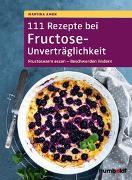 Cover-Bild zu 111 Rezepte bei Fructose-Unverträglichkeit von Amon, Martina
