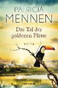 Cover-Bild zu Das Tal der goldenen Flüsse von Mennen, Patricia