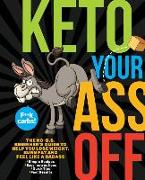 Cover-Bild zu Keto Your Ass Off: The No-B.S. Beginner's Guide to Help You Lose Weight, Burn Fat and Feel Like a Badass von Topix Media Lab (Hrsg.)