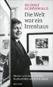 Cover-Bild zu Schönwald, Rudolf: Die Welt war ein Irrenhaus