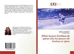 Cover-Bild zu Kupferschmied, Elisabeth: Effets du port d'orthèse de genou chez les joueurs de hockey sur glace