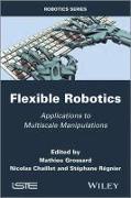 Cover-Bild zu Grossard, Mathieu (Hrsg.): Flexible Robotics