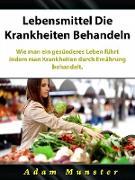 Cover-Bild zu Lebensmittel Die Krankheiten Behandeln (eBook) von Entertainment, Hiddenstuff