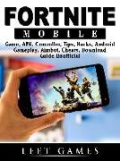 Cover-Bild zu Fortnite Mobile Game, APK, Controller, Tips, Hacks, Android, Gameplay, Aimbot, Cheats, Download Guide Unofficial (eBook) von Games, Leet