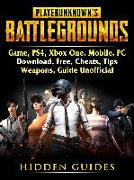 Cover-Bild zu Player Unknowns Battlegrounds Game, PS4, Xbox One, Mobile, PC, Download, Free, Cheats, Tips, Weapons, Guide Unofficial (eBook) von Guides, Hidden