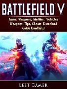 Cover-Bild zu Battlefield V Game, Weapons, Attrition, Vehicles, Weapons, Tips, Cheats, Download, Guide Unofficial (eBook) von Gamer, Leet
