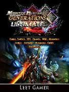 Cover-Bild zu Monster Hunter Generations Ultimate Game, Switch, 3DS, Quests, Wiki, Monsters, Armor, Alchemy, Weapons, Guide Unofficial (eBook) von Gamer, Leet