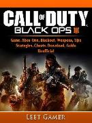 Cover-Bild zu Call of Duty Black Ops 4 Game, Xbox One, Blackout, Weapons, Tips, Strategies, Cheats, Download, Guide Unofficial (eBook) von Gamer, Leet