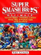 Cover-Bild zu Super Smash Brothers Ultimate, Tier List, Roster, Characters, Controls, Moves, Tips, Download, Game Guide Unofficial (eBook) von Gamer, Pro