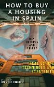 Cover-Bild zu How to buy a housing in spain. Buy cheaply and safely. Real estate techniques and strategies (eBook) von Dominguez, Juan Miguel
