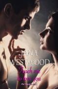 Cover-Bild zu Teach me to love you (eBook) von Westwood, Jana