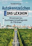 Cover-Bild zu Lindner, Ewald: Autokennzeichen - Das Lexikon. Wissenswertes, Quizfragen und Ausflugsziele zu 770 Orten. Für die ganze Familie