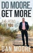 Cover-Bild zu Do Moore, Get More: The Road to You von Moore, Dan