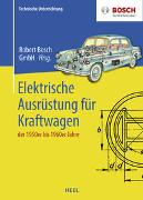 Cover-Bild zu Robert Bosch GmbH (Hrsg.): Elektrische Ausrüstung für Kraftfahrzeuge der 1950er bis 1960er Jahre