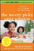 Cover-Bild zu The No-Cry Picky Eater Solution: Gentle Ways to Encourage Your Child to Eat-and Eat Healthy von Pantley, Elizabeth