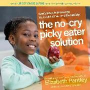 Cover-Bild zu The No-Cry Picky Eater Solution: Gentle Ways to Encourage Your Child to Eat - And Eat Healthy von Pantley, Elizabeth