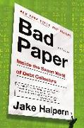 Cover-Bild zu Halpern, Jake: Bad Paper: Inside the Secret World of Debt Collectors