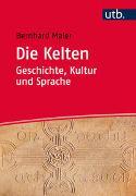 Cover-Bild zu Maier, Bernhard: Die Kelten - Geschichte, Kultur und Sprache