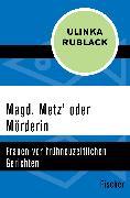 Cover-Bild zu Magd, Metz' oder Mörderin von Rublack, Ulinka