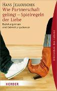 Cover-Bild zu Wie Partnerschaft gelingt - Spielregeln der Liebe von Jellouschek, Hans