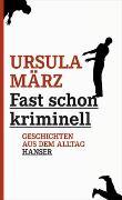 Cover-Bild zu März, Ursula: Fast schon kriminell