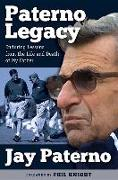 Cover-Bild zu Paterno Legacy: Enduring Lessons from the Life and Death of My Father von Paterno, Jay