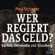 Cover-Bild zu Schreyer, Paul: Wer regiert das Geld? (Audio Download)