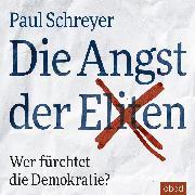 Cover-Bild zu Schreyer, Paul: Die Angst der Eliten (Audio Download)