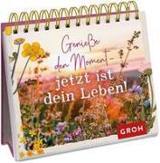 Cover-Bild zu Groh Verlag: Genieße den Moment - jetzt ist dein Leben!