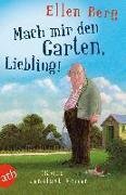 Cover-Bild zu Berg, Ellen: Mach mir den Garten, Liebling!