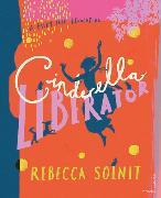 Cover-Bild zu Solnit, Rebecca: Cinderella Liberator
