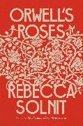 Cover-Bild zu Solnit, Rebecca: Orwell's Roses