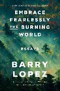 Cover-Bild zu Lopez, Barry: Embrace Fearlessly the Burning World