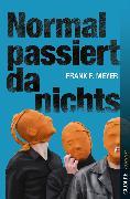 Cover-Bild zu Meyer, Frank P.: Normal passiert da nichts (eBook)