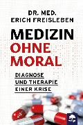 Cover-Bild zu Medizin ohne Moral (eBook) von Erich, Dr. med. Freisleben