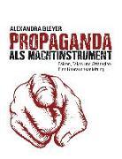 Cover-Bild zu Propaganda als Machtinstrument (eBook) von Bleyer, Alexandra