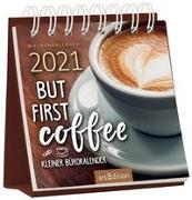 Cover-Bild zu Miniwochenkalender 2021 ... But first coffee. Kleiner Bürokalender