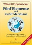 Cover-Bild zu Fünf Elemente und zwölf Meridiane von Rappenecker, Wilfried